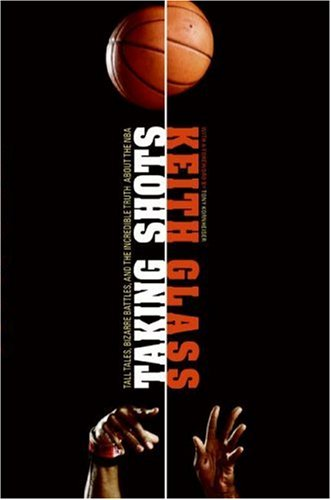 Taking Shots Tall Tales, Bizarre Battles, and the Incredible Truth about the NBA  2007 9780061231858 Front Cover