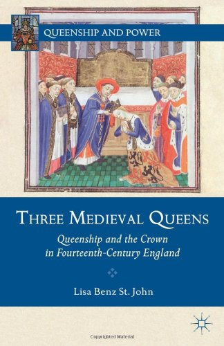 Three Medieval Queens Queenship and the Crown in Fourteenth-Century England  2012 9780230112858 Front Cover