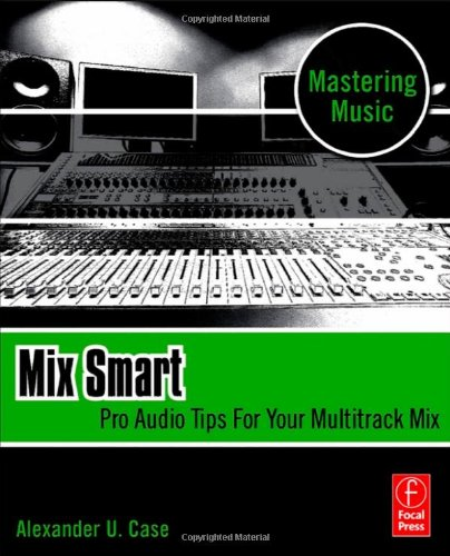 Mix Smart Pro Audio Tips for Your Multitrack Mix  2011 edition cover