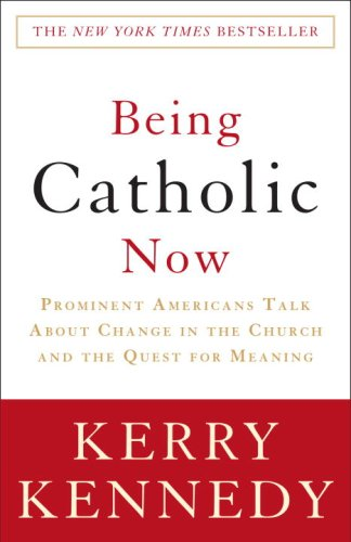 Being Catholic Now Prominent Americans Talk about Change in the Church and the Quest for Meaning N/A 9780307346858 Front Cover
