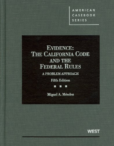 Mendez's Evidence, the California Code and the Federal Rules, a Problem Approach, 5th  5th 2012 (Revised) 9780314276858 Front Cover