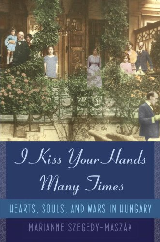 I Kiss Your Hands Many Times Hearts, Souls, and Wars in Hungary N/A edition cover