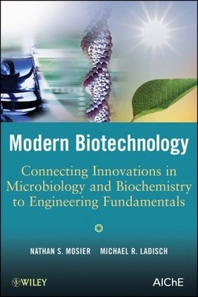 Modern Biotechnology Connecting Innovations in Microbiology and Biochemistry to Engineering Fundamentals  2009 edition cover