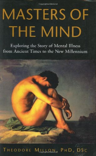 Masters of the Mind Exploring the Story of Mental Illness from Ancient Times to the New Millennium  2004 edition cover