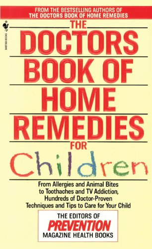 Doctors Book of Home Remedies for Children From Allergies and Animal Bites to Toothaches and TV Addiction, Hundreds of Doctor-Proven Techniques and Tips to Care for Your Child N/A 9780553569858 Front Cover