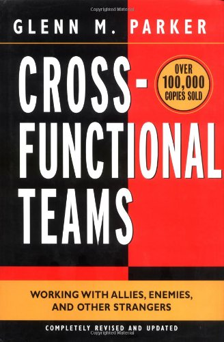 Cross- Functional Teams Working with Allies, Enemies, and Other Strangers 2nd 2003 (Revised) 9780787960858 Front Cover