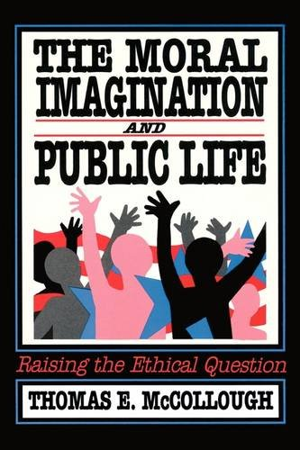 Moral Imagination and Public Life Raising the Ethical Question  1991 edition cover