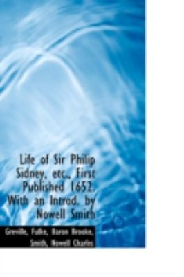 Life of Sir Philip Sidney, etc , First Published 1652 with an Introd by Nowell Smith  N/A 9781113205858 Front Cover