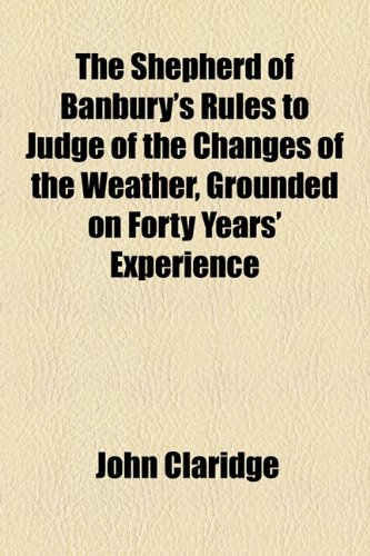 Shepherd of Banbury's Rules to Judge of the Changes of the Weather, Grounded on Forty Years' Experience  2010 edition cover