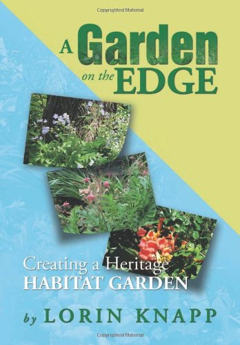 A Garden on the Edge: Creating a Heritage Habitat Garden  2013 9781483645858 Front Cover