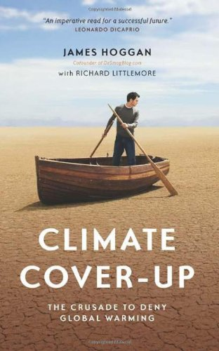 Climate Cover-Up The Crusade to Deny Global Warming  2009 edition cover