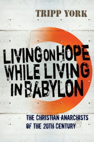 Living on Hope While Living in Babylon The Christian Anarchists of the 20th Century N/A 9781556356858 Front Cover