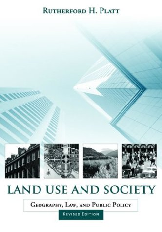 Land Use and Society Geography, Law, and Public Policy 2nd 2004 (Revised) edition cover
