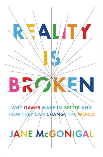 Reality Is Broken Why Games Make Us Better and How They Can Change the World  2011 edition cover