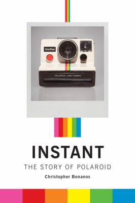 Instant The Story of Polaroid  2012 9781616890858 Front Cover