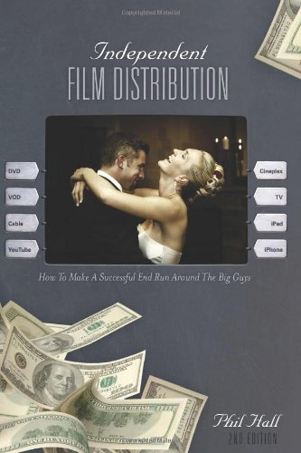 Independent Film Distribution How to Make a Successful End Run Around the Big Guys 2nd 2011 (Revised) 9781932907858 Front Cover