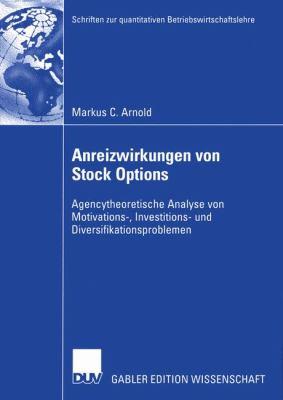 Anreizwirkungen Von Stock Options Agencytheoretische Analyse Von Motivations-, Investitions- und Diversifikationsproblemen  2005 9783835000858 Front Cover