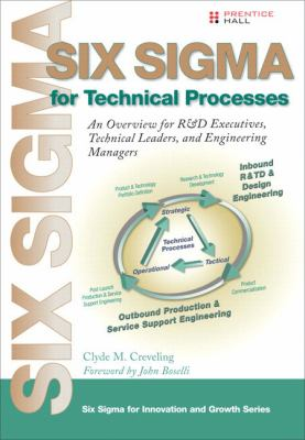 Six Sigma for Technical Processes An Overview for R and D Executives, Technical Leaders, and Engineering Managers  2007 9780137069859 Front Cover