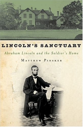 Lincoln's Sanctuary Abraham Lincoln and the Soldiers' Home  2005 edition cover