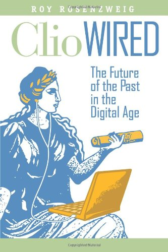 Clio Wired The Future of the Past in the Digital Age  2011 edition cover