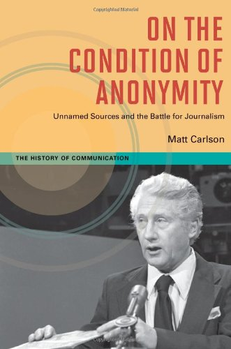 On the Condition of Anonymity Unnamed Sources and the Battle for Journalism N/A 9780252078859 Front Cover