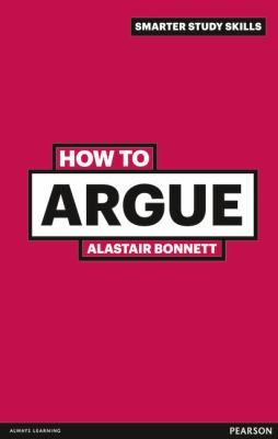 How to Argue  3rd 2011 (Revised) 9780273743859 Front Cover