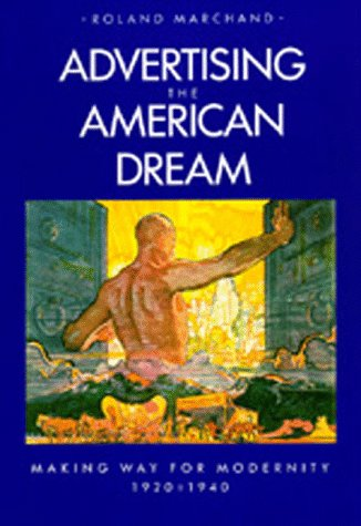 Advertising the American Dream Making Way for Modernity, 1920-1940  1986 9780520058859 Front Cover
