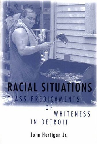 Racial Situations Class Predicaments of Whiteness in Detroit  2000 edition cover