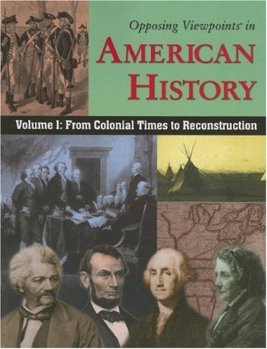 Opposing Viewpoints in American History, Volume 1 From Colonial Times to Reconstruction  2007 edition cover