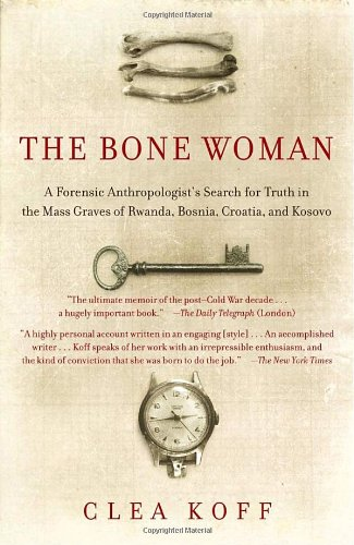Bone Woman A Forensic Anthropologist's Search for Truth in the Mass Graves of Rwanda, Bosnia, Croatia, and Kosovo  2004 edition cover