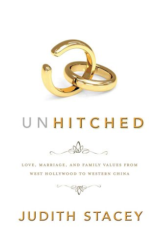 Unhitched Love, Marriage, and Family Values from West Hollywood to Western China  2012 edition cover