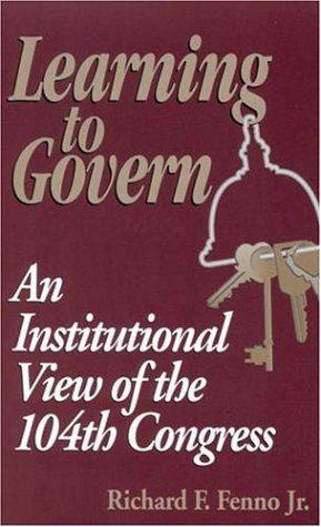 Learning to Govern An Institutional View of the 104th Congress N/A edition cover