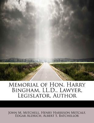 Memorial of Hon Harry Bingham, Ll D , Lawyer, Legislator, Author  N/A 9781115952859 Front Cover