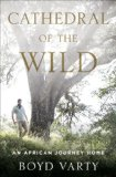Cathedral of the Wild An African Journey Home  2014 edition cover