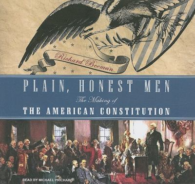 Plain, Honest Men: The Making of the American Constitution, Library Edition  2009 9781400139859 Front Cover
