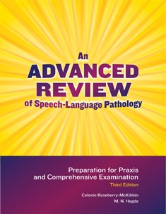 Advanced Review of Speech-Language Pathology Preparation for the PRAXIS and Comprehensive Examination 3rd 2011 9781416404859 Front Cover