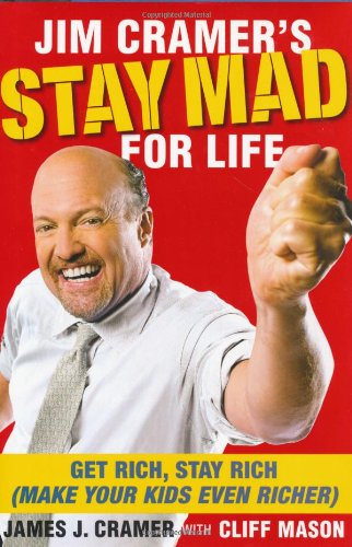 Jim Cramer's Stay Mad for Life Get Rich, Stay Rich (Make Your Kids Even Richer)  2007 edition cover