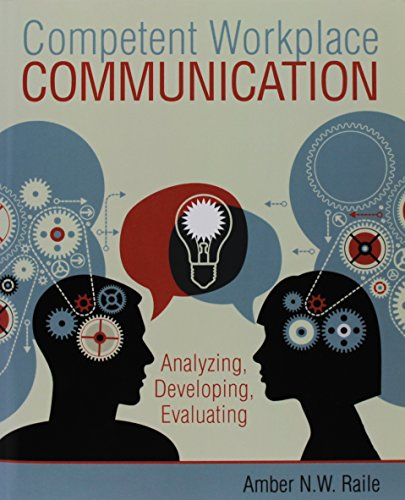 Competent Workplace Communication Analyzing Developing Evaluating Revised  9781465240859 Front Cover