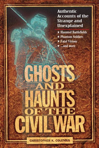 Ghosts and Haunts of the Civil War Authentic Accounts of the Strange and Unexplained  1999 9781558537859 Front Cover