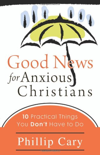 Good News for Anxious Christians 10 Practical Things You Don't Have to Do  2010 edition cover