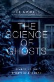 Science of Ghosts Searching for Spirits of the Dead  2012 9781616145859 Front Cover