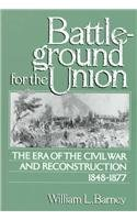 Battleground for the Union The Era of the Civil War and Reconstruction 1848-1877  1990 edition cover
