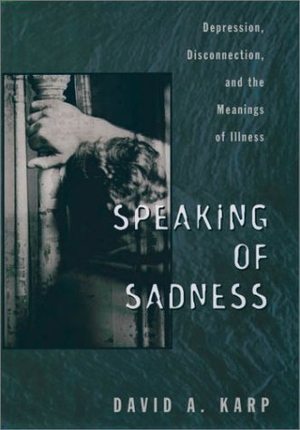 Speaking of Sadness Depression, Disconnection, and the Meanings of Illness  1997 (Reprint) edition cover