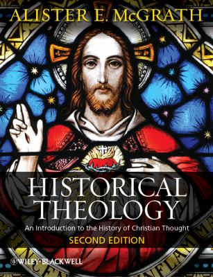 Historical Theology An Introduction to the History of Christian Thought 2nd 2012 9780470672860 Front Cover
