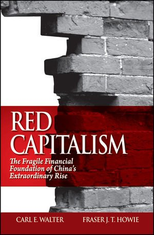 Red Capitalism The Fragile Financial Foundation of China's Extraordinary Rise  2011 edition cover