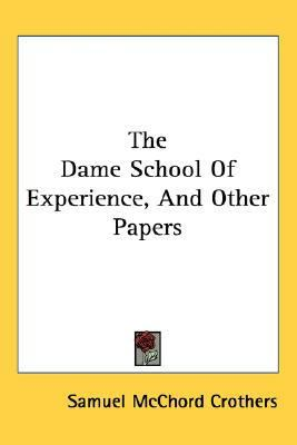 Dame School of Experience, and Other Papers  N/A 9780548416860 Front Cover