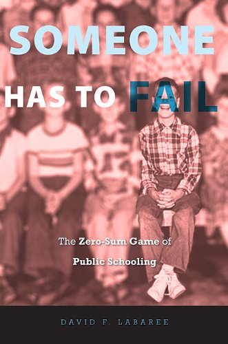 Someone Has to Fail The Zero-Sum Game of Public Schooling  2010 edition cover