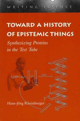 Toward a History of Epistemic Things Synthesizing Proteins in the Test Tube  1997 edition cover