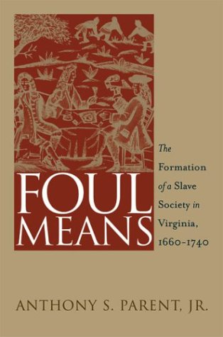 Foul Means The Formation of a Slave Society in Virginia, 1660-1740  2003 edition cover