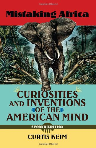Mistaking Africa Curiosities and Inventions of the American Mind 3rd 2009 edition cover
